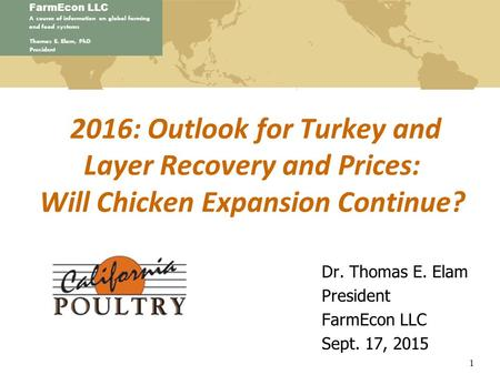 FarmEcon LLC A source of information on global farming and food systems Thomas E. Elam, PhD President 2016: Outlook for Turkey and Layer Recovery and Prices: