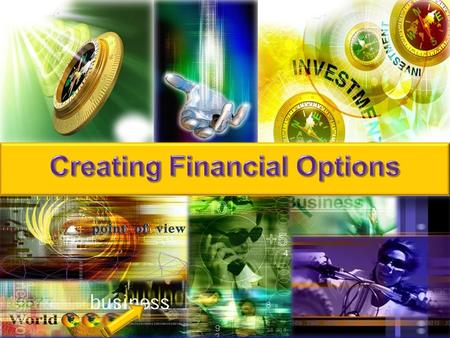 What are your financial options? Develop assets Diversify income Create multiple streams of recurring income What is your Plan B? Job Own Business Investments.