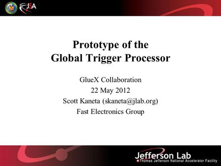 Prototype of the Global Trigger Processor GlueX Collaboration 22 May 2012 Scott Kaneta Fast Electronics Group.