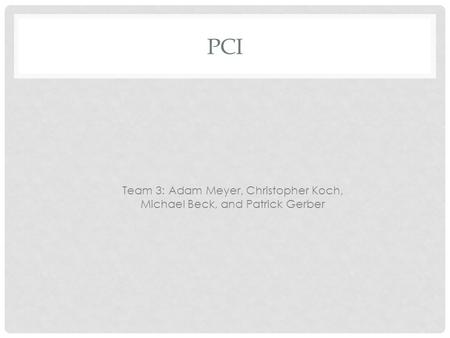 PCI Team 3: Adam Meyer, Christopher Koch, Michael Beck, and Patrick Gerber.
