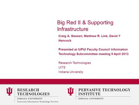 Big Red II & Supporting Infrastructure Craig A. Stewart, Matthew R. Link, David Y Hancock Presented at IUPUI Faculty Council Information Technology Subcommittee.