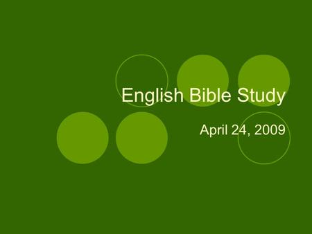English Bible Study April 24, 2009. Verses for this week 2 Corinthians 5:17  Therefore, if anyone is in Christ, he is a new creation; the old has gone,