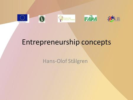 Entrepreneurship concepts Hans-Olof Stålgren. What is an entrepreneurial mind? Seeing opportunities Finding resources Combining resources in new ways.