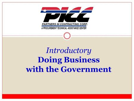 Introductory Doing Business with the Government. Partners in Contracting Corporation Founded in 1984, Statewide Procurement Technical Assistance Center.