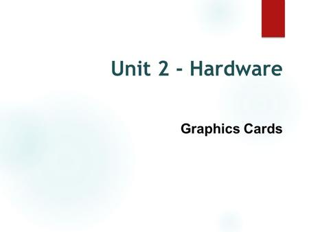 Unit 2 - Hardware Graphics Cards. Why do we need graphics cards? ● The processor executes commands for many different purposes. ● Graphics processing.