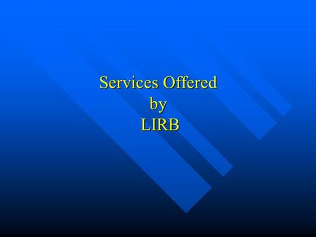 Services Offered by LIRB. Outline For PLRB/LIRB Presentation I. What Services Does LIRB Provide? A. Coverage Analysis and Form Review B. Education & Training.