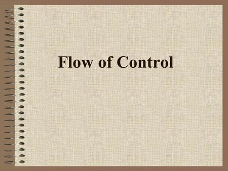 Flow of Control. 2 Control Structures Control structure: An instruction that determines the order in which other instructions in a program are executed.