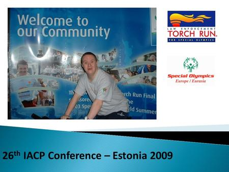 26 th IACP Conference – Estonia 2009. Managing Director Special Olympics Europe Eurasia Mary Davis.