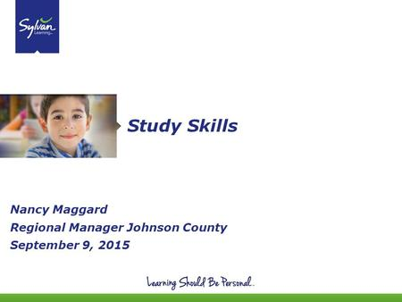 1 Study Skills Nancy Maggard Regional Manager Johnson County September 9, 2015.
