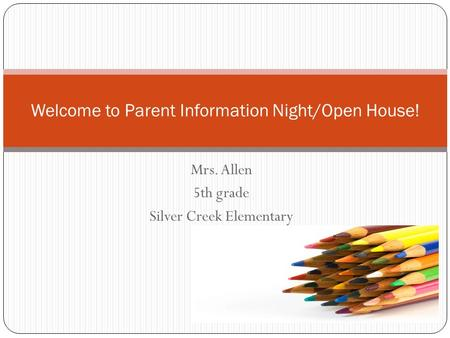 Mrs. Allen 5th grade Silver Creek Elementary Welcome to Parent Information Night/Open House!