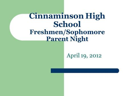 Cinnaminson High School Freshmen/Sophomore Parent Night April 19, 2012.