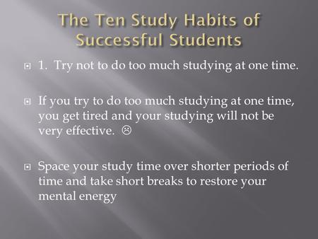 the study habits and time management Ask participants what exactly they do during their study time provide handout 11a and have participants assess their study habits once participants complete the assessment, have them look through the.