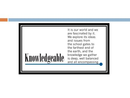 BEING KNOWLEDGEABLE  In your role as a student, it is important that you are both knowledgeable in your subject matters and skilled in study techniques.