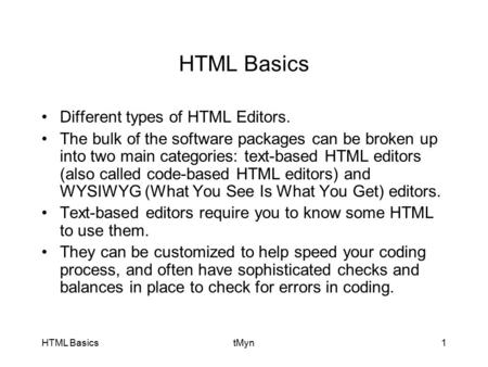 HTML BasicstMyn1 HTML Basics Different types of HTML Editors. The bulk of the software packages can be broken up into two main categories: text-based HTML.
