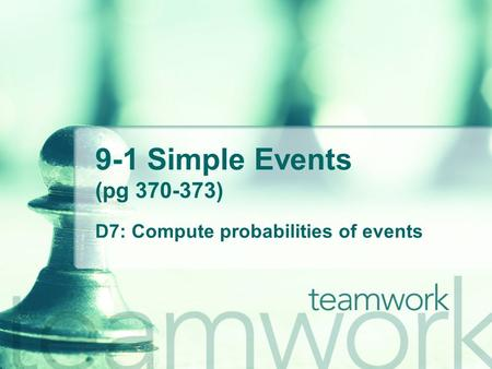 9-1 Simple Events (pg 370-373) D7: Compute probabilities of events.