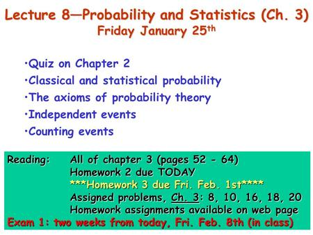 Lecture 8—Probability and Statistics (Ch. 3) Friday January 25 th Quiz on Chapter 2 Classical and statistical probability The axioms of probability theory.