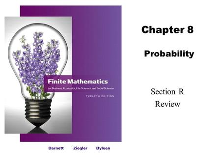 Chapter 8 Probability Section R Review. 2 Barnett/Ziegler/Byleen Finite Mathematics 12e Review for Chapter 8 Important Terms, Symbols, Concepts  8.1.