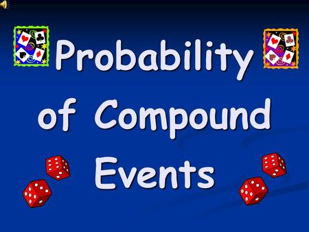 Probability of Compound Events Objective: (1) Students will be able to find the probability of a compound event. (2) Students will be able to understand.