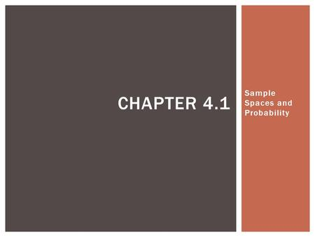 "Sample Spaces and Probability CHAPTER 4.1.  ""Life is a school of probability"" ~ Walter Bagehot  ""The only two sure things are death and taxes"" ~ cynical."
