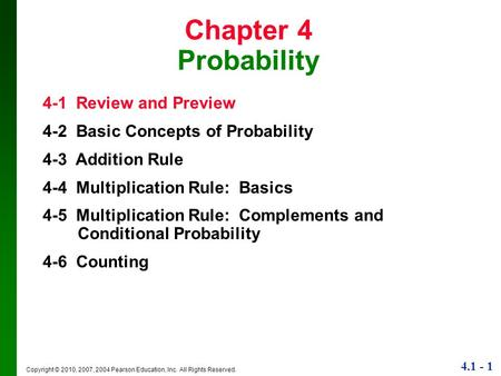 4.1 - 1 Copyright © 2010, 2007, 2004 Pearson Education, Inc. All Rights Reserved. Chapter 4 Probability 4-1 Review and Preview 4-2 Basic Concepts of Probability.