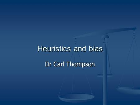 Heuristics and bias Dr Carl Thompson. Before we start… A quick exercise.