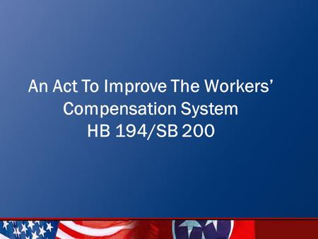1 An Act To Improve The Workers' Compensation System HB 194/SB 200.