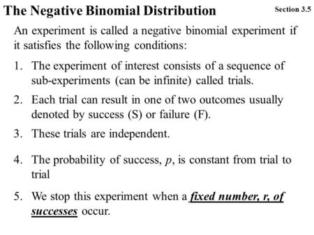 The Negative Binomial Distribution An experiment is called a negative binomial experiment if it satisfies the following conditions: 1.The experiment of.