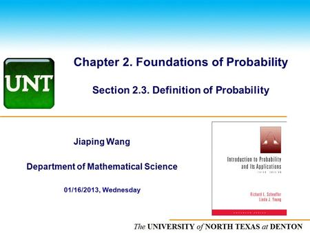 The UNIVERSITY of NORTH CAROLINA at CHAPEL HILL Chapter 2. Foundations of Probability Section 2.3. Definition of Probability Jiaping Wang Department of.