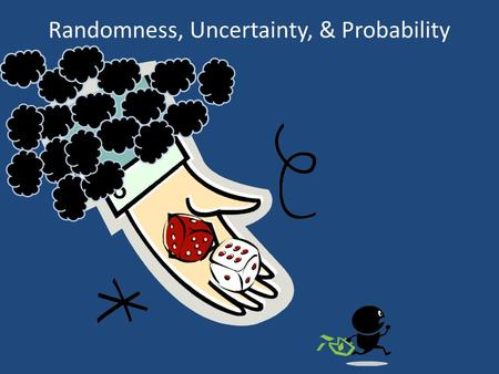 Randomness, Uncertainty, & Probability. Probability The formal study of the laws of chance Examples of probability statements are everywhere: – There.