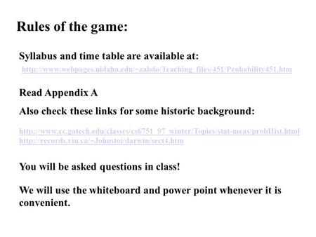 Rules of the game: Syllabus and time table are available at:  Read Appendix.