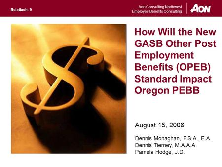 Aon Consulting Northwest Employee Benefits Consulting How Will the New GASB Other Post Employment Benefits (OPEB) Standard Impact Oregon PEBB August 15,