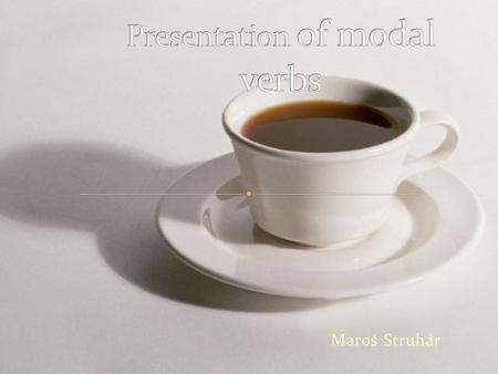 Maroš Struhár. will and would shall and should may and might can and could must and have to ought to and had better.