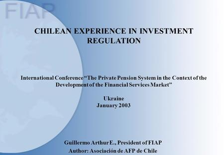 "CHILEAN EXPERIENCE IN INVESTMENT REGULATION International Conference ""The Private Pension System in the Context of the Development of the Financial Services."