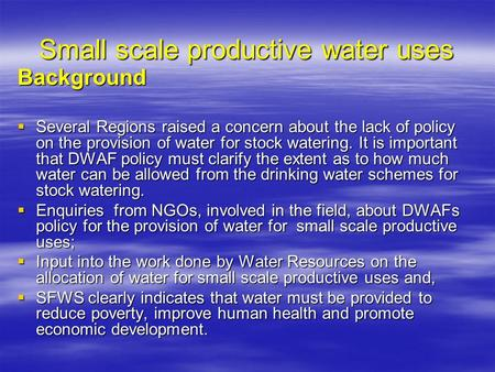 Small scale productive water uses Background  Several Regions raised a concern about the lack of policy on the provision of water for stock watering.