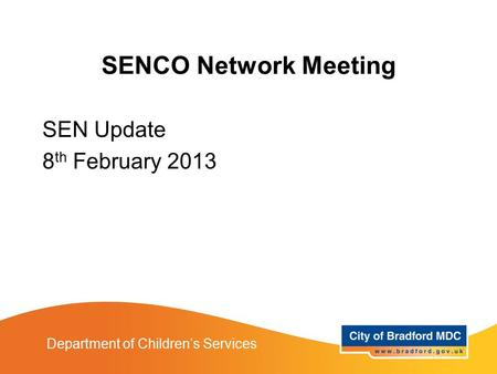 SENCO Network Meeting SEN Update 8 th February 2013 Department of Children's Services.