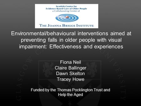 Environmental/behavioural interventions aimed at preventing falls in older people with visual impairment: Effectiveness and experiences Fiona Neil Claire.