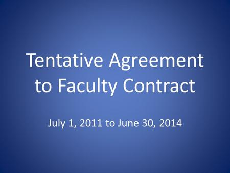 Tentative Agreement to Faculty Contract July 1, 2011 to June 30, 2014.