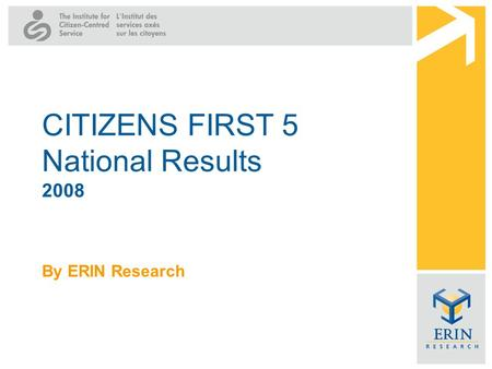 By ERIN Research CITIZENS FIRST 5 National Results 2008.
