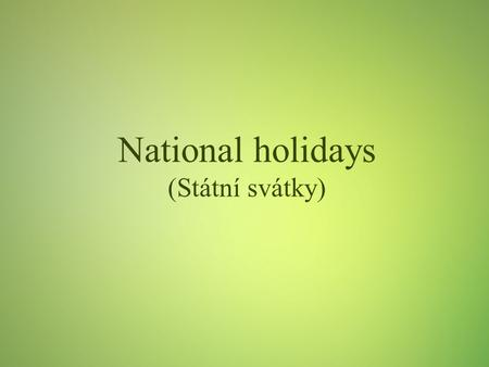 National holidays (Státní svátky). National Holidays  Types of celebrations  Christmas/Advent  Easter  Family celebrations  Czech National Holidays.