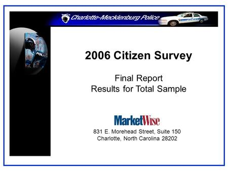 2006 Citizen Survey Final Report Results for Total Sample 831 E. Morehead Street, Suite 150 Charlotte, North Carolina 28202.