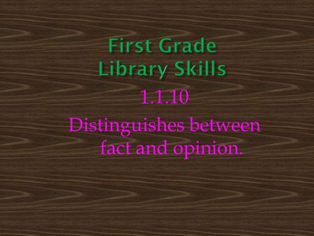 1.1.10 Distinguishes between fact and opinion..