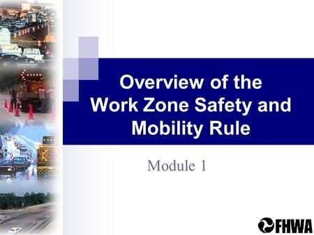 Overview of the Work Zone Safety and Mobility Rule Module 1.