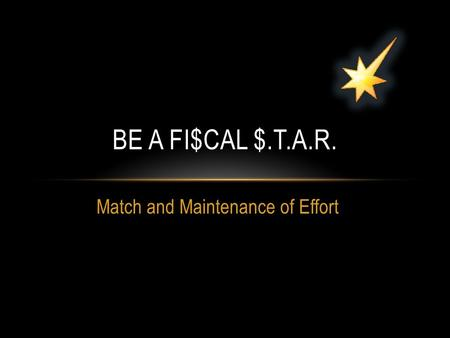 BE A FI$CAL $.T.A.R. Match and Maintenance of Effort.