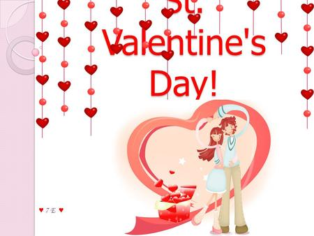 St. Valentine's Day! ♥ 7 E ♥. Gradually Valentine's Day from the Catholic feast became secular. Its like men and women, boys and girls. This holiday.