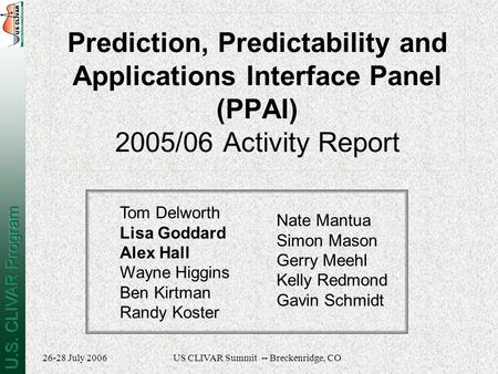 26-28 July 2006US CLIVAR Summit -- Breckenridge, CO Prediction, Predictability and Applications Interface Panel (PPAI) 2005/06 Activity Report Tom Delworth.