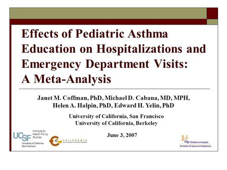 Effects of Pediatric Asthma Education on Hospitalizations and Emergency Department Visits: A Meta-Analysis June 3, 2007 Janet M. Coffman, PhD, Michael.
