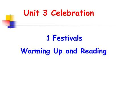 Unit 3 Celebration 1Festivals Warming Up and Reading.
