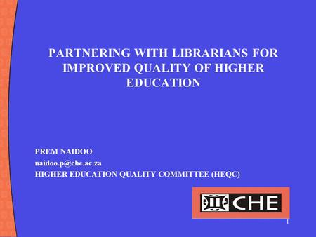 1 PARTNERING WITH LIBRARIANS FOR IMPROVED QUALITY OF HIGHER EDUCATION PREM NAIDOO HIGHER EDUCATION QUALITY COMMITTEE (HEQC)
