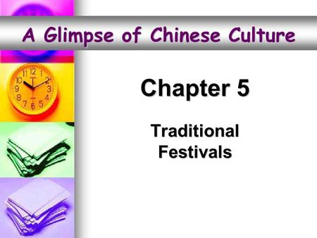 Chapter 5 Traditional Festivals A Glimpse of Chinese Culture.