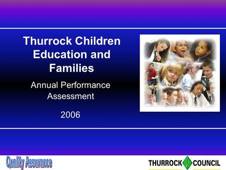 Co-ordinator Briefing November 2004 Thurrock Children Education and Families Annual Performance Assessment 2006.